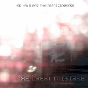 The Great Mistake album cover by Ed Hale and The Transcendence